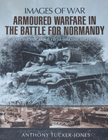 Armoured Warfare in the Battle for Normandy, by Anthony Tucker-Jones